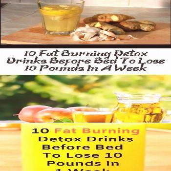 10 Fat Burning Detox Drinks Before Bed To Lose 10 Pounds In A Week -  Here are 10 powerful fat burn