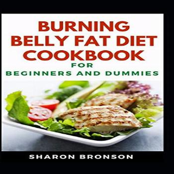 Burning Belly Fat Diet Cookbook For Beginners And Dummies: