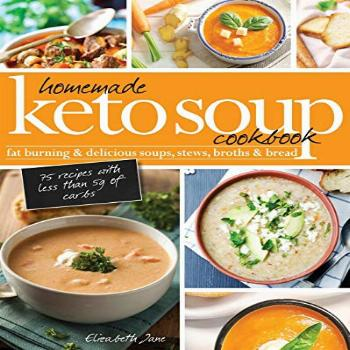 Homemade Keto Soup Cookbook: Fat Burning & Delicious Soups,