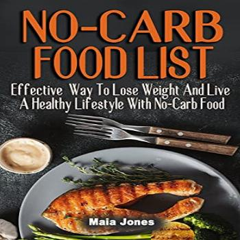 NO-CARB FOOD LIST: Effective Way To Lose Weight And Live A