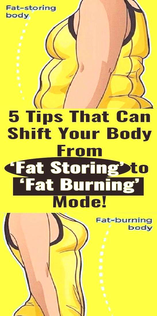 5 Ways You Can Shift Your Body From Fat Storing to Fat Burning Mode 5 Ways You Can Shift Your Body