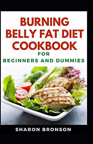 Burning Belly Fat Diet Cookbook For Beginners And Dummies